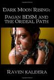 Dark Moon Rising: Pagan BDSM and the Ordeal Path